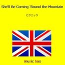 She'll Be Coming 'Round the Mountain (イングランド民謡) (オルゴール)/オルゴールサウンド J-POP