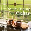 Nature Healing Guitar カフェで静かに聴くギターと自然音/アントニオ・モリナ・ガレリオ