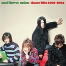 DANCE HITS 2000-2004/ソウル・フラワー・ユニオン