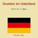 Drunten im Unterland (ドイツ民謡) (オルゴール)/オルゴールサウンド J-POP