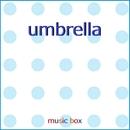 umbrella ~ドラマ「竜の道 二つの顔の復讐者」主題歌~(オルゴール)/オルゴールサウンド J-POP
