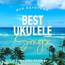 Best Ukulele Songs -Hawaiian Feelings-/名渡山遼