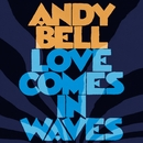 Love Comes In Waves/Andy Bell