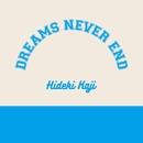 DREAMS NEVER END/カジヒデキ