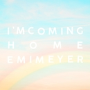 I'm Coming Home/エミ・マイヤー