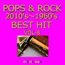 POPS & ROCK 2010's~1960's BEST HITオルゴール作品集 VOL-8/オルゴールサウンド J-POP