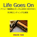 Life Goes On ~アニメ「機動戦士ガンダムSEED DESTINY」第2期エンディング~(オルゴール)/オルゴールサウンド J-POP