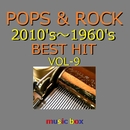 POPS & ROCK 2010's~1960's BEST HITオルゴール作品集 VOL-9/オルゴールサウンド J-POP