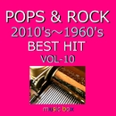 POPS & ROCK 2010's~1960's BEST HITオルゴール作品集 VOL-10/オルゴールサウンド J-POP