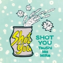 SHOT YOU/つしまみれ