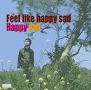 Feel like happy sad/HAPPY SAD