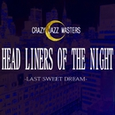 HEAD LINERS OF THE NIGHT -LAST SWEET DREAM-/CRAZY JAZZ MASTERS