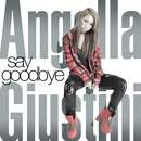say goodbye/Angella Giustini