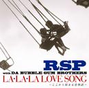 LA・LA・LA LOVE SONG ~ここから始まる恋物語~/RSP with DA BUBBLE GUM BROTHERS