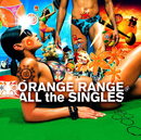 ALL the SINGLES/ORANGE RANGE