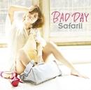 BAD DAY/Safarii