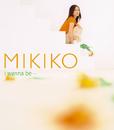 I wanna be・・・/ミキコ