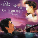 Smile on me/SEIKO & Crazy.T