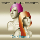Dear Friends/SOULHEAD
