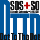 Dot To Tha Dot/Skoop On Somebody+SOUL'd OUT