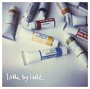 悲しみをやさしさに/little by little