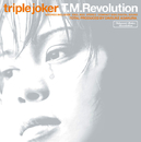 triple joker/T.M.Revolution