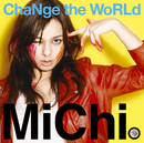 ChaNge the WoRLd/MiChi
