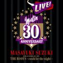 MASAYUKI SUZUKI 30TH ANNIVERSARY LIVE THE ROOTS~could be the night~/鈴木 雅之