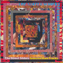 Selected Rare Tracks/THE STREET SLIDERS
