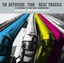 TM NETWORK/TMN BEST TRACKS ~A message to the next generation~/TM NETWORK