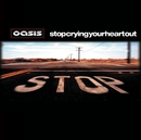 Stop Crying Your Heart Out/OASIS