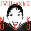 I Will Catch U/NOKKO
