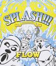 SPLASH!!! ~遥かなる自主制作BEST~/FLOW