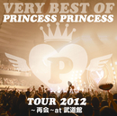 VERY BEST OF PRINCESS PRINCESS TOUR 2012~再会~at 武道館/PRINCESS PRINCESS