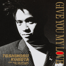 GIVE YOU MY LOVE/久保田 利伸