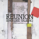 REUNION/SING LIKE TALKING