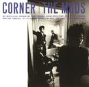 CORNER/THE MODS