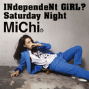 INdependeNt GiRL?/Saturday Night/MiChi