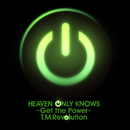 HEAVEN ONLY KNOWS ~Get the Power~/T.M.Revolution