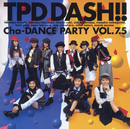 Nai~Cha-DANCE Party Vol.7.5/TPD DASH!!