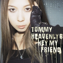 Hey my friend/Tommy heavenly6