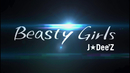 Beasty Girls/J☆Dee'Z