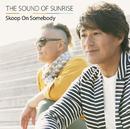 THE SOUND OF SUNRISE/Skoop On Somebody