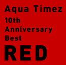 10th Anniversary Best RED/Aqua Timez