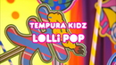 LOLLiPOP/TEMPURA KIDZ