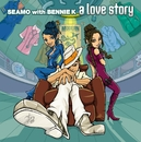 a love story/SEAMO with BENNIE K