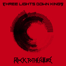 ROCK TO THE FUTURE/THREE LIGHTS DOWN KINGS