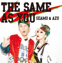 THE SAME AS YOU/SEAMO & AZU