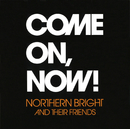 COME ON, NOW!/NORTHERN BRIGHT AND THEIR FRIENDS