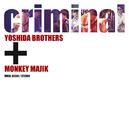 criminal/吉田兄弟+MONKEY MAJIK